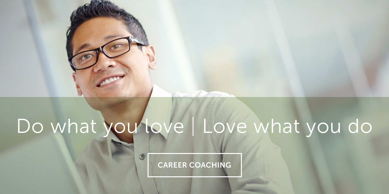 Do what you love | Love what you do  — Career Coaching